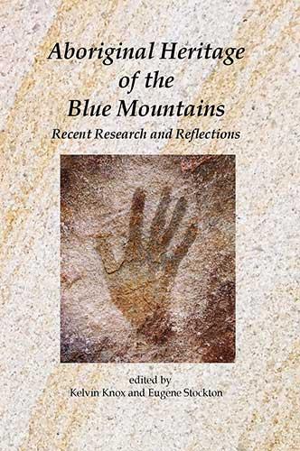 Aboriginal Heritage of the Blue Mountains edited by Eugene Stockton and Kelvin Kelso